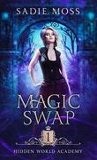 Hidden World Academy, Tome 1 : Magic Swap