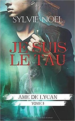 Couverture du livre : Âme de Lycan, Tome 5 : Je suis le Tau