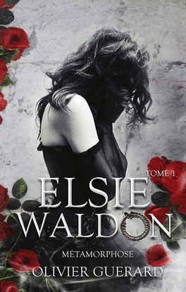 Couverture du livre : Elsie Waldon, Tome 1 : Métamorphose