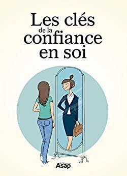 Les Cles De La Confiance En Soi Livre De Editions Asap