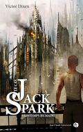 Le cas Jack Spark, tome 4 : Printemps Humain