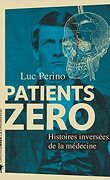 Patients zero - Histoires inversees de la medecine