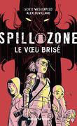 Spill Zone, Tome 2 : Le Vœu brisé