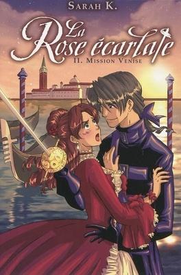 Couverture du livre : La Rose écarlate, tome 2 : Mission Venise (Roman)
