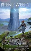 Le Porteur de lumière, Tome 5 : Le Blanc incandescent - Première partie