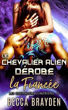 Couverture du livre : Les Chevaliers lumériens, Tome 2 : Le chevalier alien dérobe la fiancée