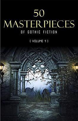Couverture du livre : 50 Masterpieces of Gothic Fiction Vol.1