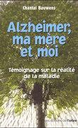 Alzheimer, ma mère et moi - Témoignage sur la réalité de la maladie