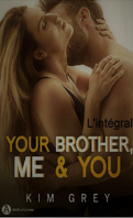 your brother, me and you intégrale