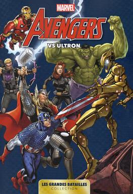 Couverture du livre : Marvel - Les Grandes Batailles, Tome 1 : Avengers VS Ultron