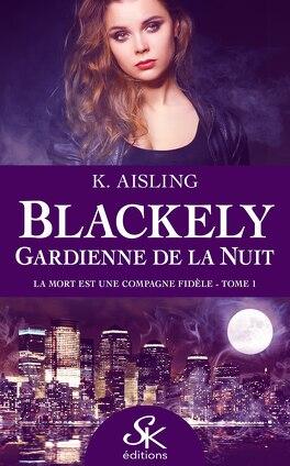 Couverture du livre : Blackely, gardienne de la nuit, Tome 1 : la mort est une compagne fidèle
