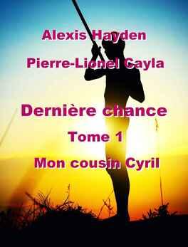 Couverture du livre : Dernière chance: Tome 1 - Mon cousin Cyril