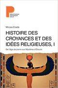 Histoire des croyances et des idées religieuses, tome 1 : de l'âge de la pierre aux mystères d'Eleusis