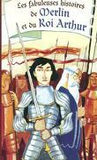 Les fabuleuses histoires de Merlin et du Roi Arthur