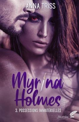 Couverture du livre : Myrina Holmes, Tome 3 : Possessions immatérielles