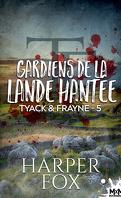 Tyack & Frayne, Tome 5 : Gardiens de la lande hantée