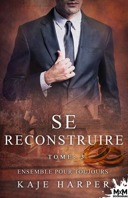 Couverture du livre : Se reconstruire, Tome 3 : Ensemble pour toujours