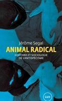 Animal radical : Histoire et sociologie de l'antispécisme