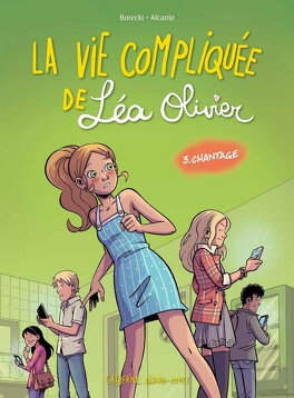 Couverture du livre : La Vie compliquée de Léa Olivier (BD), Tome 3 : Chantage