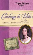 Comédienne de Molière. Journal d'Armande, 1658-1661