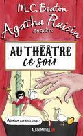 Agatha Raisin enquête, Tome 25 : Au théâtre ce soir