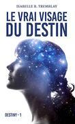Destiny, Tome 1 : Le vrai visage du destin