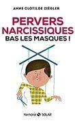 Pervers narcissique : bas les masques !