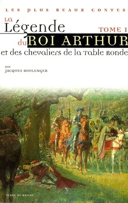 Couverture du livre : La légende du roi Arthur, Tome 1 et des chevaliers de la table ronde