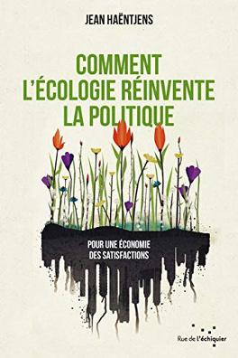 Couverture du livre : Comment l'écologie réinvente la politique - Pour une économie des satisfactions