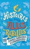 Histoires du soir pour filles rebelles : 100 femmes françaises extraordinaires