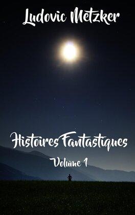 Couverture du livre : Histoires Fantastiques - Volume 1