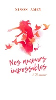 Nos amours impossibles, Tome 1 : Te sauver