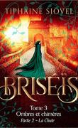Briséïs, Tome 3 : Ombres et chimères - Partie 2 : La Chute