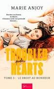Troubled Hearts, Tome 3 : Le Droit au bonheur