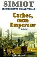 Ces messieurs de Saint-Malo. Carbec, mon Empereur