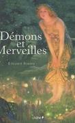 Démons et merveilles: Fées, lutins, sorcières et autres créatures magiques