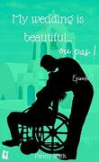 My wedding is beautiful ...ou pas!: Episode 7 - Le cœur a ses raisons...