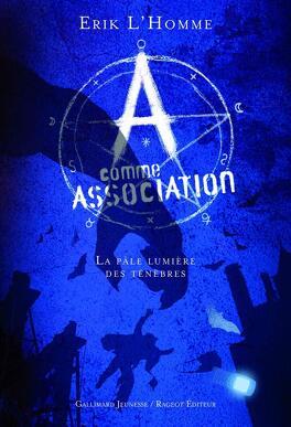 Couverture du livre : A Comme Association, Tome 1 : La Pâle Lumière des Ténèbres