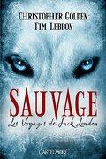 Les Voyages de Jack London, Tome 1 : Sauvage