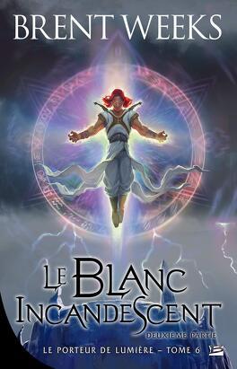 Couverture du livre : Le Porteur de lumière, Tome 6 : Le Blanc incandescent - Deuxième partie