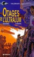 Valérian, agent spatio-temporel, tome 16 : Otages de l'Ultralum