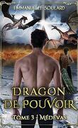 Dragon de pouvoir, Tome 3 : Médévas