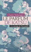 Le Parfum de Katsu, Tome 2 : Le Courage de l'hirondelle