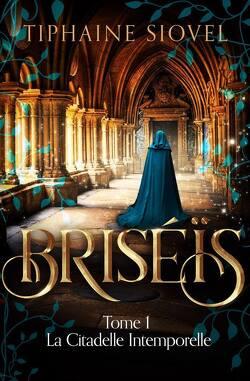 Couverture de Briséïs, Tome 1 : La Citadelle intemporelle