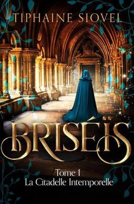 Couverture du livre : Briséïs, Tome 1 : La Citadelle intemporelle