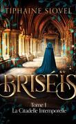 Briséïs, Tome 1 : La Citadelle intemporelle