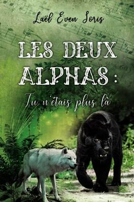 Couverture du livre : Les Deux Alphas : Tu n'étais plus là