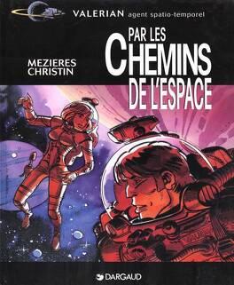 Couverture du livre : Valérian, agent spatio-temporel : Par les Chemins de l'Espace