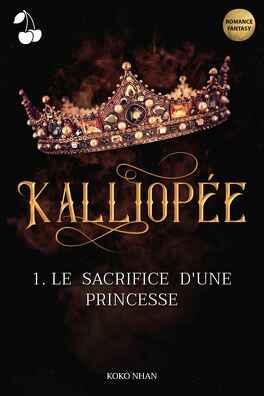 Couverture du livre : Kalliopée, Tome 1 : Le Sacrifice d'une princesse