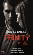 Trinity trilogy, Tome 4 : Life